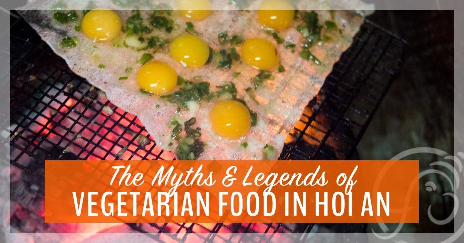 The Myths and Legends of Vegetarian Food in Hoi An, Vietnam