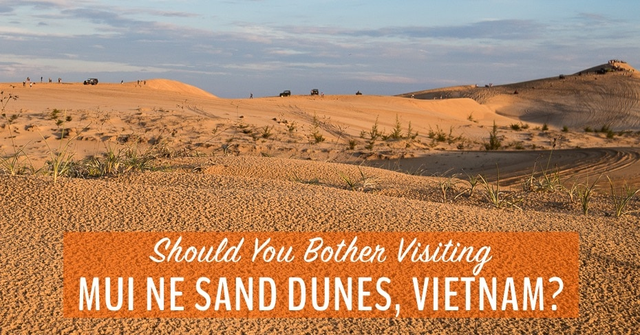 Should You Bother Visiting the Mui Ne Sand Dunes in Vietnam?