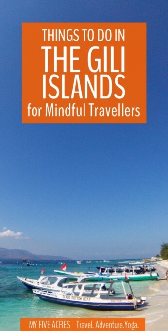 Here are the 7 best things to do in the Gili Islands for mindful travellers. This guide to mindful fun is part one of our Mindful Travel Guide to the Gilis.