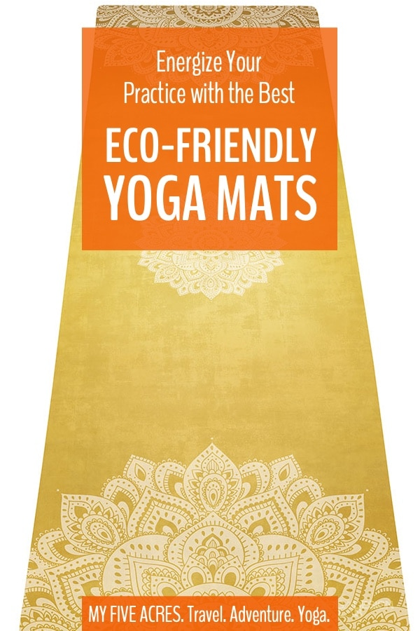 Find the eco friendly yoga mat that's right for your practice. I'm a full-time travelling yoga teacher and recommend my favourites. Click to find yours. #yoga #yogamats #ecofriendly #mindful #myfiveacres