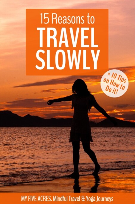 Learn how to travel slowly and why it's a great way to travel. Fast travel can be stressful and exhausting, but slow travel has the power to transform. Click to find out and how and why to do it. #slowtravel #travel #mindful #adventure #myfiveacres