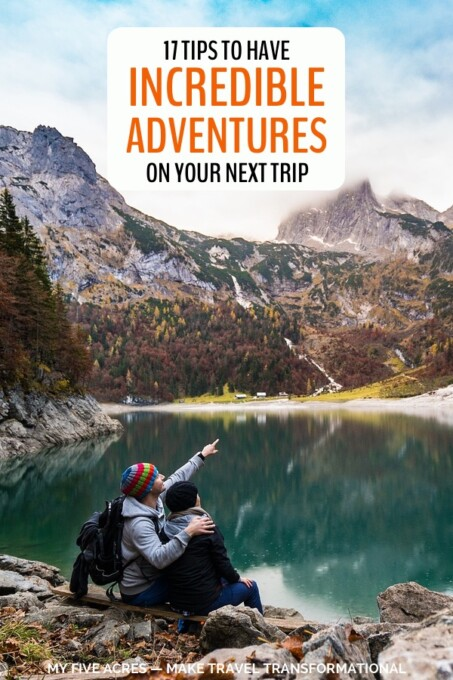 Want to add incredible adventure activities to your next trip? Sometimes it can be hard to know where to begin but we promise you, the effort is all worth it in the end. Click for our 17 tips below for adding more outdoor adventures into your travels and your life. #adventure #travel #traveltips #mindfultravel #myfiveacres