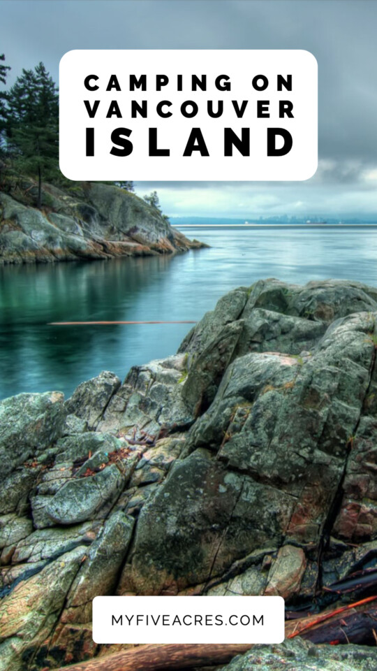 Camping on Vancouver Island is unbeatable! If you want an incredible nature experience in one of the most beautiful places on earth, this is it! Click to discover our best tips and info for having a fabulous trip. #camping #britishcolumbia #vancouverisland #travel #myfiveacres #mindfultravel