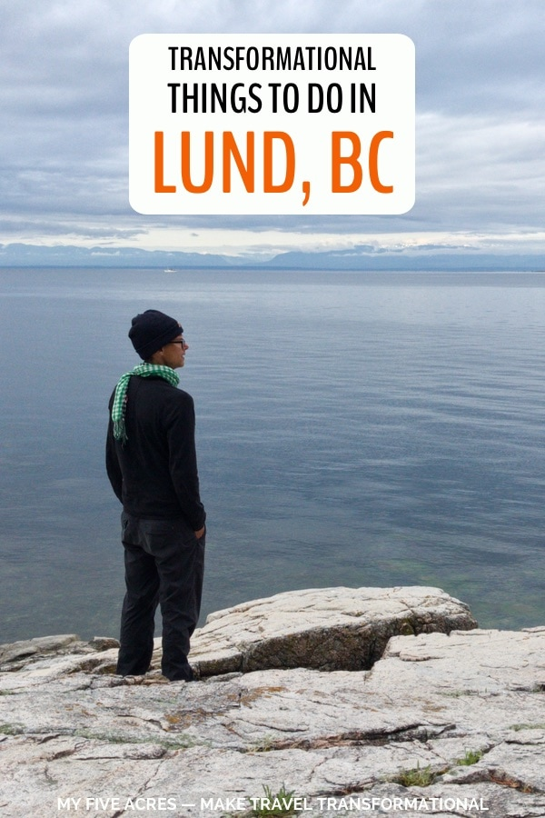 Looking for things to do in Lund, BC? In this post, we share our favourite activities in Lund, from sweet treats to high-seas adventures. Each one has the power to take your trip from typical to transformational. Click to plan your Lund adventure! #lundbc #britishcolumbia #canada #travel #mindfultravel #myfiveacres