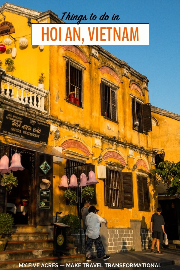 Looking for things to do in Hoi An? In this post, we share our favourite transformational experiences in this beautiful city. Click to discover the activities and experiences in Hoi An that will leave you a little bit changed and stick with you for years to come. #vietnam #hoian #travel #transform #myfiveacres